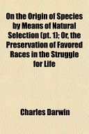 On the Origin of Species by Means of Natural Selection  PT  1   Or  the Preservation of Favored Races in the Struggle for Life