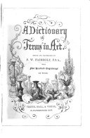 A Dictionary of Terms in Art  Edited and illustrated by F  W  F