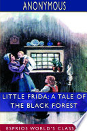 Little Frida  A Tale of the Black Forest  Esprios Classics  Book