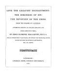 Love the Greatest Enchantment  The Sorceries of Sin  The Devotion of the Cross     Attempted strictly in English asonante and other imitative verse  by Denis Florence Mac Carthy  With an introduction to each drama  and notes by the translator  and the Spanish text from the editions of Hartzenbusch  Keil  and Apontes