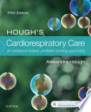 """Hough's Cardiorespiratory Care E-Book: An Evidence-Based, Problem-Solving Approach"" by Alexandra Hough"