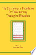 The Christological Foundation For Contemporary Theological Education
