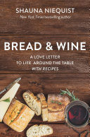 Bread & wine a love letter to life around the table, with recipes