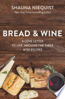 """Bread and Wine: A Love Letter to Life Around the Table with Recipes"" by Shauna Niequist"