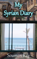 Pdf My Syrian Diary: A Memoir of the Land, The People and Geopolitics Telecharger