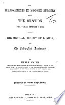 The Improvements in Modern Surgery  Being the Oration Delivered     Before the Medical Society of London  at the 81st Anniversary