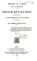 History of Europe from the Commencement of the French Revolution in 1789 to the Restauration of the Bourbons in 1815