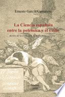 La ciencia española entre la polémica y el exilio  : dentro de la evolución de la Ciencia europea.