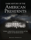 link to Dark history of the American presidents : power, corruption, and scandal at the heart of the White House in the TCC library catalog