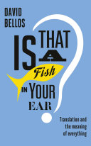 Is that a fish in your ear? : translation and the meaning of everything