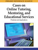 Cases on Online Tutoring  Mentoring  and Educational Services  Practices and Applications