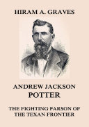 Andrew Jackson Potter - The fighting parson of the Texan frontier Book