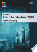 Autodesk Revit Architecture 2018  : Praxiseinstieg