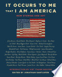 link to It occurs to me that I am America : new stories and art in the TCC library catalog