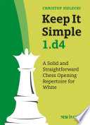 """Keep It Simple 1.d4: A Solid and Straightforward Chess Opening Repertoire for White"" by Christof Sielecki"