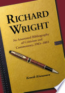 Richard Wright  : An Annotated Bibliography of Criticism and Commentary, 1983–2003