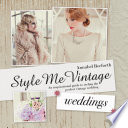 Style Me Vintage: Weddings  : An inspirational guide to styling the perfect vintage wedding