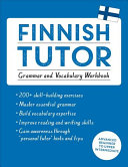 Finnish Tutor: Grammar and Vocabulary Workbook (Learn Finnish with Teach Yourself)