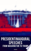 President S Inaugural Speeches From Washington To Trump 1789 2017