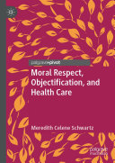 Moral Respect  Objectification  and Health Care