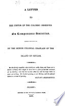 A Letter to the Editor of the Colombo Observer  on temperance societies  etc   Substance of a speech     for the formation of the Ceylon Temperance Society    Book