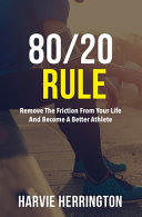 80 20 Rule  Removing the Friction From Your Life to Become a Better Athlete