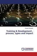 Training & Development , Process, Types and Impact