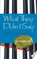 What They Didn t Say  A Book of Misquotations
