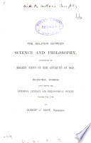 The relation between science and philosophy  illustrated by modern views of the antiquity of man  inaugural address