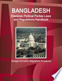 Bangladesh Electoral Political Parties Laws And Regulations Handbook Strategic Information Regulations Procedures