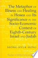 The Metaphor Of Illness And Healing In Hosea And Its Significance In The Socio Economic Context Of Eighth Century Israel And Judah Book PDF