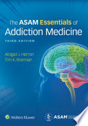 """The ASAM Essentials of Addiction Medicine"" by Abigail Herron, Timothy K. Brennan"