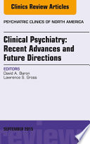 Clinical Psychiatry  Recent Advances and Future Directions  An Issue of Psychiatric Clinics of North America  Book