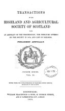 TRANSACTIONS OF THE HIGHLAND AND AGRICULTURAL SOCIETY OF SCOTLAND WITH AN ABSTRACT OF THE PROCEEDINGS  THE PREMIUS OFFERED BY THE SOCIETY IN 1879  AND LIST OF MEMBERS  PUBLISHED ANNUALLY