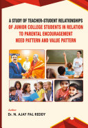 A STUDY OF TEACHER STUDENT RELATIONSHIPS OF JUNIOR COLLEGE STUDENTS IN RELATION TO PARENTAL ENCOURAGEMENT NEED PATTERN AND VALUE PATTERN
