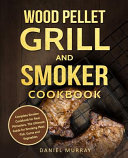 Wood Pellet Grill and Smoker Cookbook