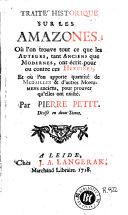 Traité historique sur les amazones, où L'on trouve tout ce que les auteurs, tant anciens que modernes, ont écrit pour ou contre ces heroines ...