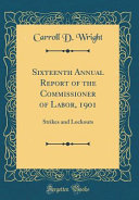 Sixteenth Annual Report Of The Commissioner Of Labor 1901