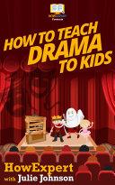 How To Teach Drama To Kids Pdf/ePub eBook
