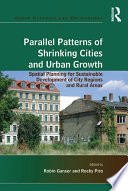 Parallel Patterns of Shrinking Cities and Urban Growth  : Spatial Planning for Sustainable Development of City Regions and Rural Areas
