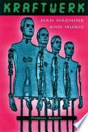 """Kraftwerk: Man, Machine and Music"" by Pascal Bussy"