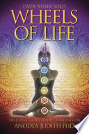 """Wheels of Life: A User's Guide to the Chakra System"" by Anodea Judith"