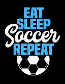 Eat Sleep Soccer Repeat