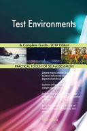 Test Environments A Complete Guide - 2019 Edition