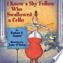 I Know a Shy Fellow Who Swallowed a Cello Book PDF