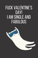 Fuck Valentine s Day  i Am Single and Fabulous
