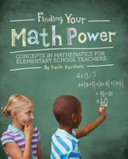 Finding Your Math Power  Concepts in Mathematics for Elementary School Teachers