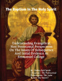 The Baptism In the Holy Spirit: Understanding Evangelical, Non-Pentecostal Perspectives On The Issues of Subsequence And Initial Evidence At Emmanuel College