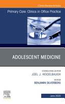 Adolescent Medicine,An Issue of Primary Care: Clinics in Office Practice, E-Book