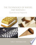 """The Technology of Wafers and Waffles I: Operational Aspects"" by Karl F. Tiefenbacher"